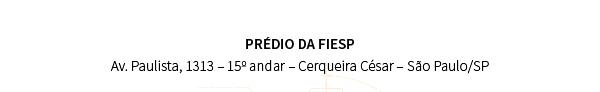 PRÉDIO DA FIESP Av. Paulista, 1313 – 15o andar – Cerqueira César – São Paulo/SP