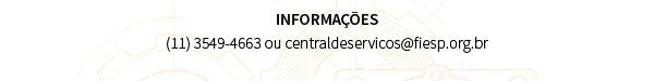 INFORMAÇÕES (11) 3549-4663 ou centraldeservicos@fiesp.org.br